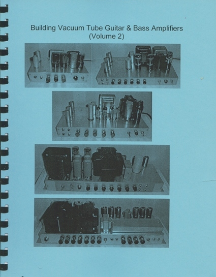 Building Vacuum Tube Guitar and Bass Amplifiers Volume 2 by